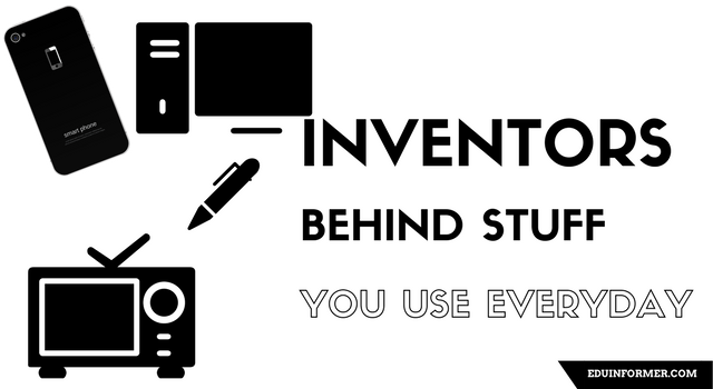 The Inventors Behind The Stuff You Use Everyday