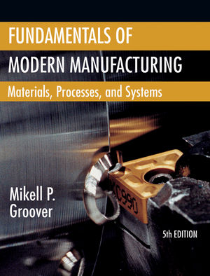 Fundamentals of Modern Manufacturing Materials by Mikell P. Groover