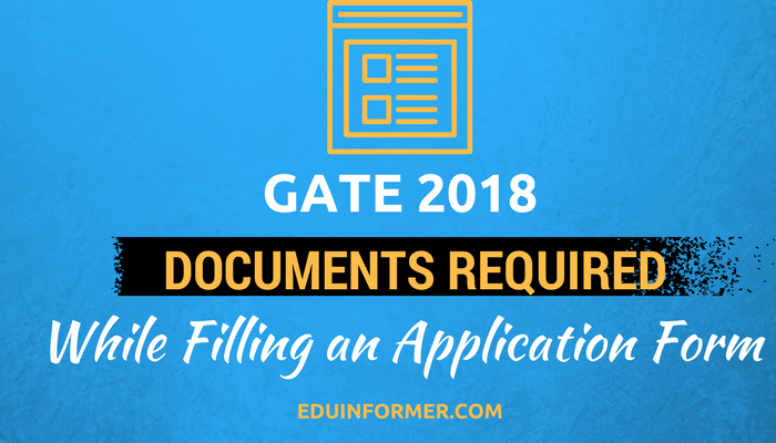 Documents Required for Filling GATE 2019 Application Form