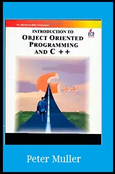 The Introduction to Object-Oriented Programming Using C++ by Peter Muller