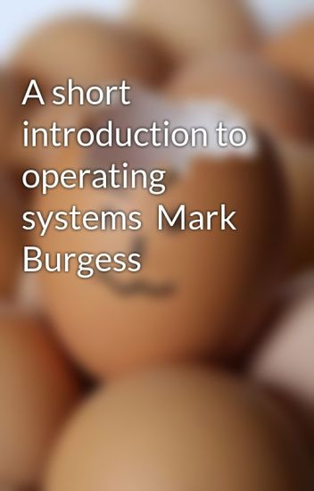 A Short Introduction to Operating Systems by Mark Burgess
