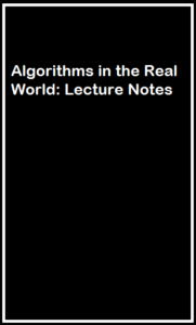 Algorithms in the Real World Lecture Notes
