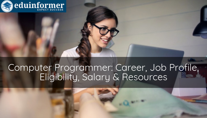 Computer Programmer: Career, Job Profile, Eligibility, Salary & Resources
