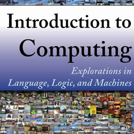 Introduction to Computing – Explorations in Language, Logic, and Machines