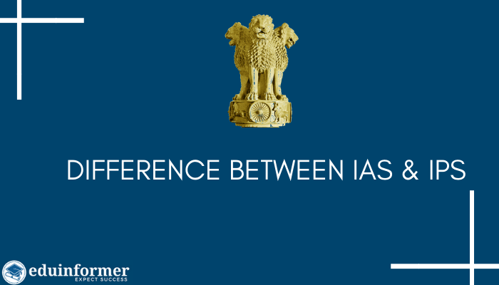Difference Between IAS and IPS: All You Need to Know