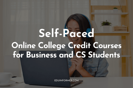 6 Online College Credit Courses Self-paced for Business and CSE Students