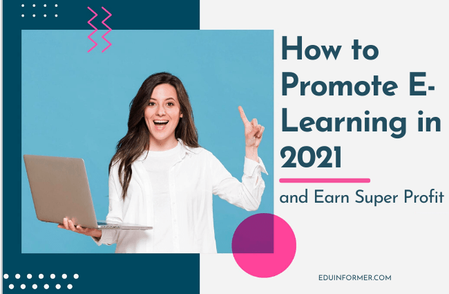How to Promote E-Learning in 2021 and Earn Super Profit
