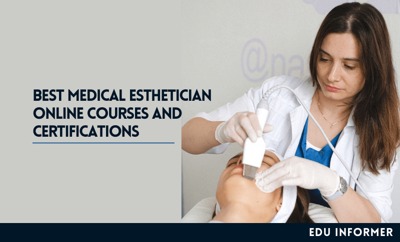 Best Medical Esthetician Online Courses and Certifications